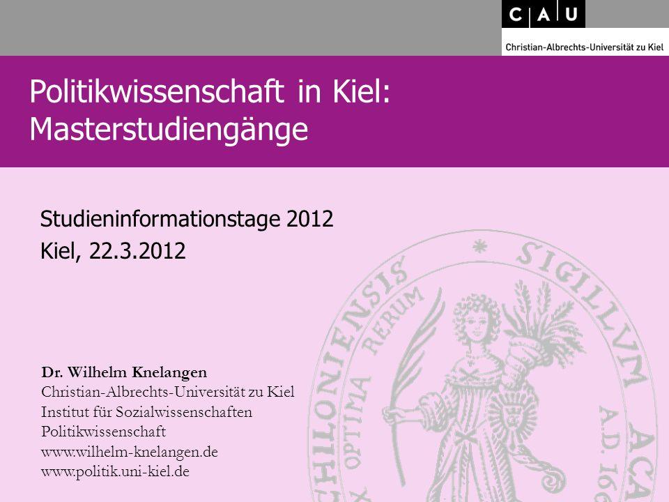 Politikwissenschaft in Kiel: Masterstudiengänge Dr. Wilhelm Knelangen Christian-Albrechts-Universität zu Kiel Institut für Sozialwissenschaften Politi