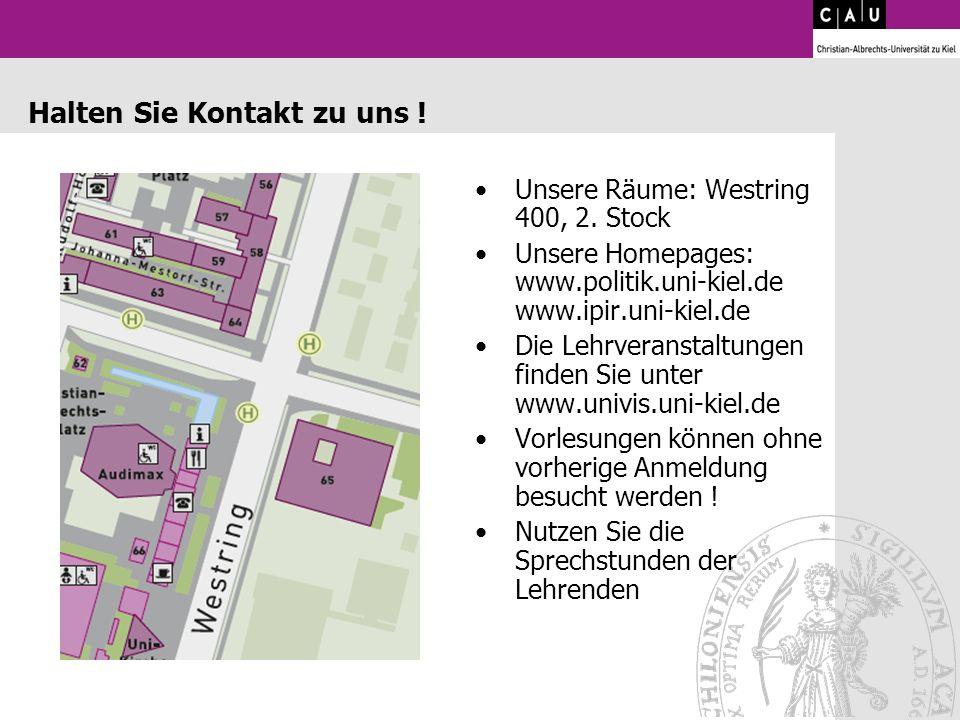 Halten Sie Kontakt zu uns ! Unsere Räume: Westring 400, 2. Stock Unsere Homepages: www.politik.uni-kiel.de www.ipir.uni-kiel.de Die Lehrveranstaltunge