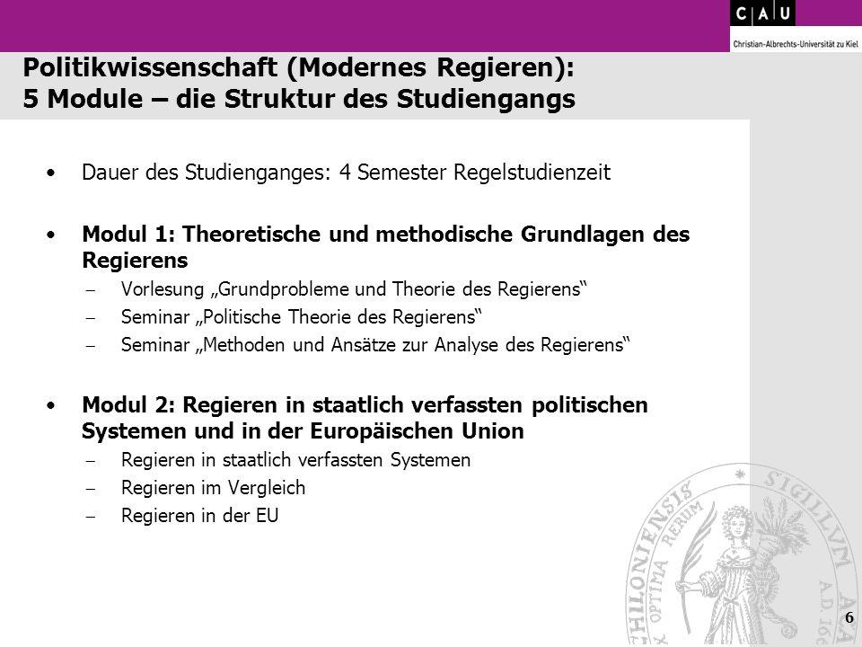 Politikwissenschaft (Modernes Regieren): 5 Module – die Struktur des Studiengangs Dauer des Studienganges: 4 Semester Regelstudienzeit Modul 1: Theore