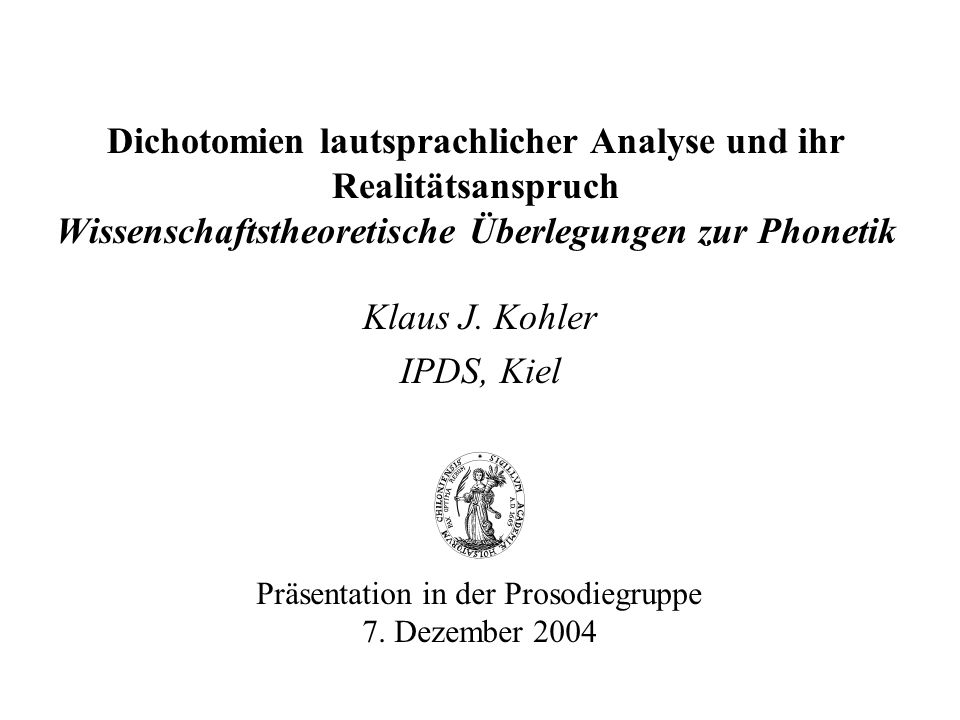 Dichotomien lautsprachlicher Analyse und ihr Realitätsanspruch Wissenschaftstheoretische Überlegungen zur Phonetik Klaus J.
