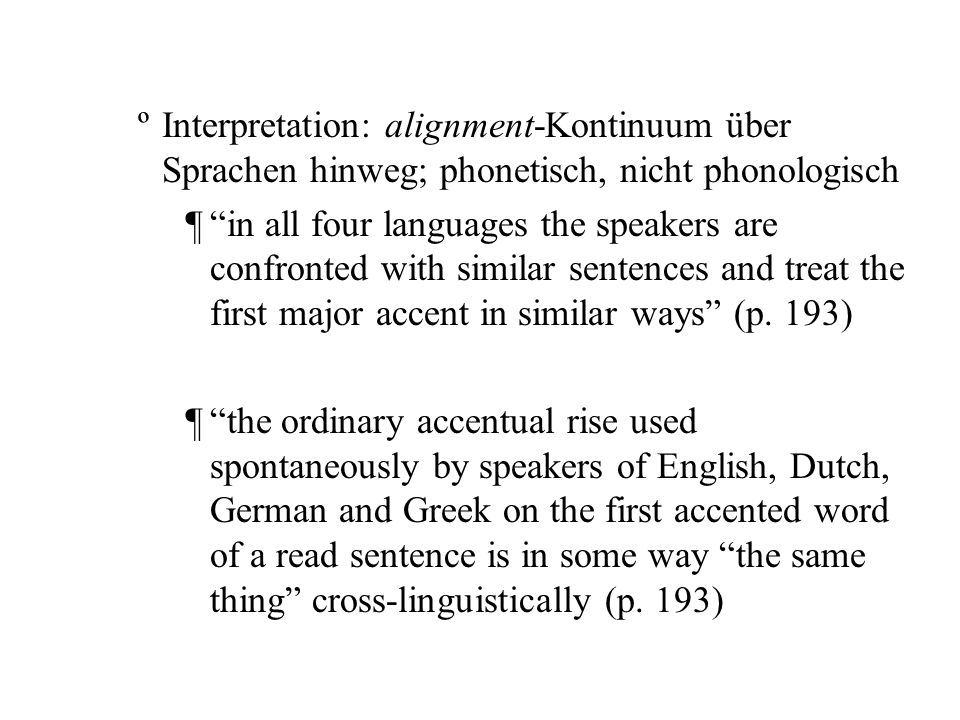ºInterpretation: alignment-Kontinuum über Sprachen hinweg; phonetisch, nicht phonologisch ¶in all four languages the speakers are confronted with similar sentences and treat the first major accent in similar ways (p.