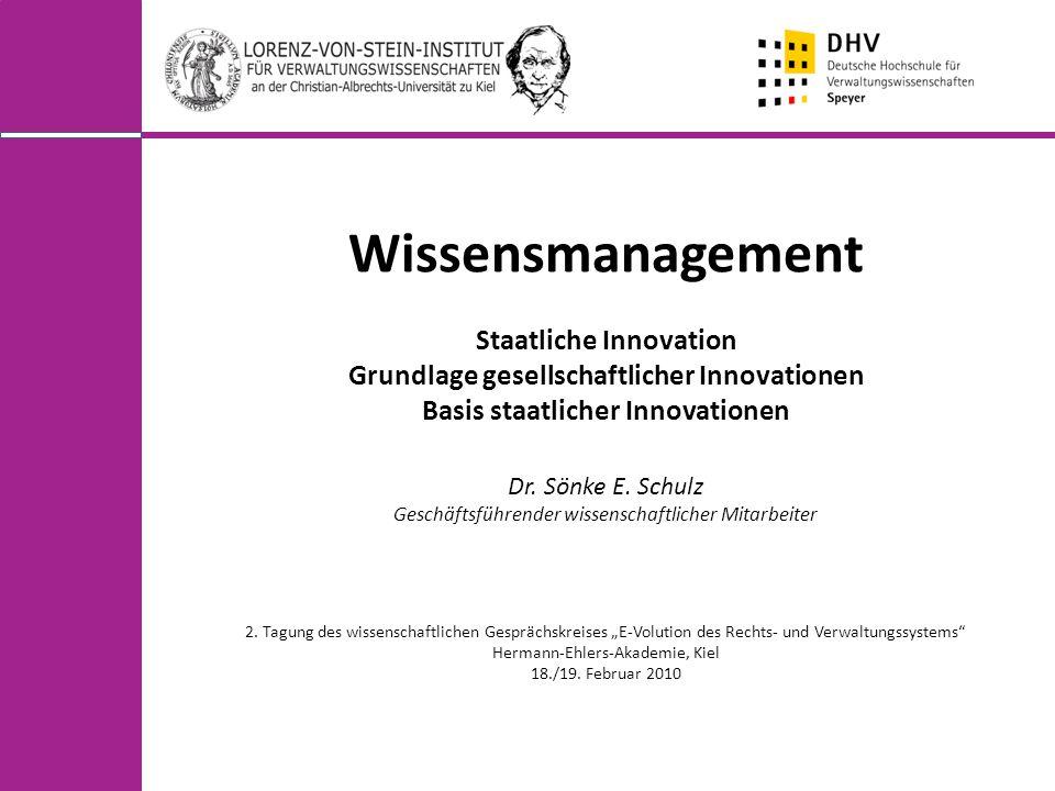 Wissensmanagement Staatliche Innovation Grundlage gesellschaftlicher Innovationen Basis staatlicher Innovationen Dr. Sönke E. Schulz Geschäftsführende