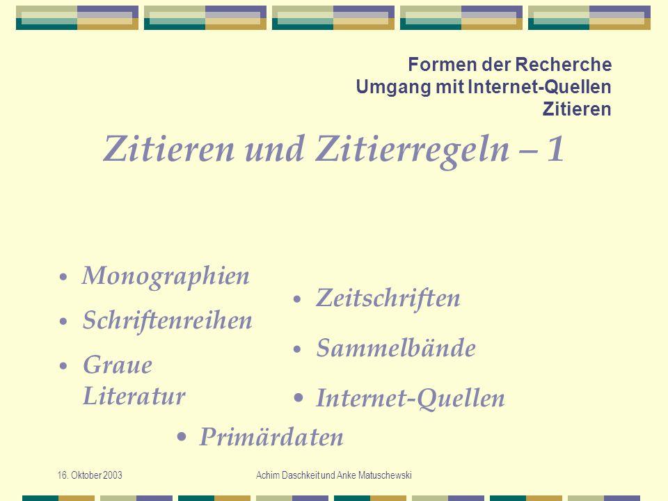 16. Oktober 2003Achim Daschkeit und Anke Matuschewski Formen der Recherche Umgang mit Internet-Quellen Zitieren Zitieren und Zitierregeln – 1 Monograp
