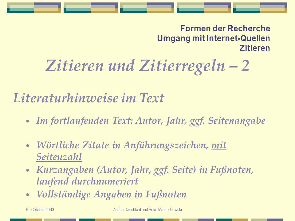 16. Oktober 2003Achim Daschkeit und Anke Matuschewski Formen der Recherche Umgang mit Internet-Quellen Zitieren Zitieren und Zitierregeln – 2 Im fortl