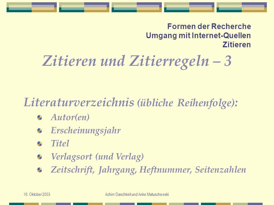 16. Oktober 2003Achim Daschkeit und Anke Matuschewski Formen der Recherche Umgang mit Internet-Quellen Zitieren Zitieren und Zitierregeln – 3 Literatu
