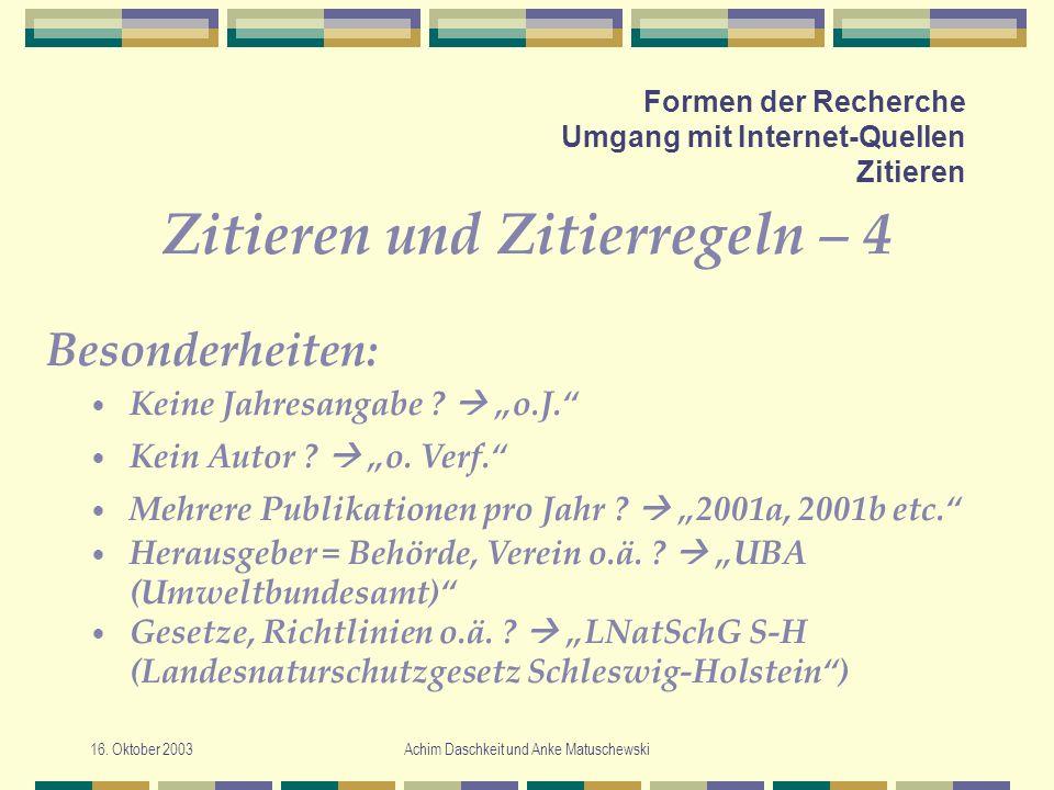 16. Oktober 2003Achim Daschkeit und Anke Matuschewski Formen der Recherche Umgang mit Internet-Quellen Zitieren Zitieren und Zitierregeln – 4 Keine Ja