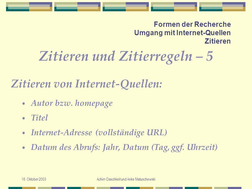 16. Oktober 2003Achim Daschkeit und Anke Matuschewski Formen der Recherche Umgang mit Internet-Quellen Zitieren Zitieren und Zitierregeln – 5 Autor bz