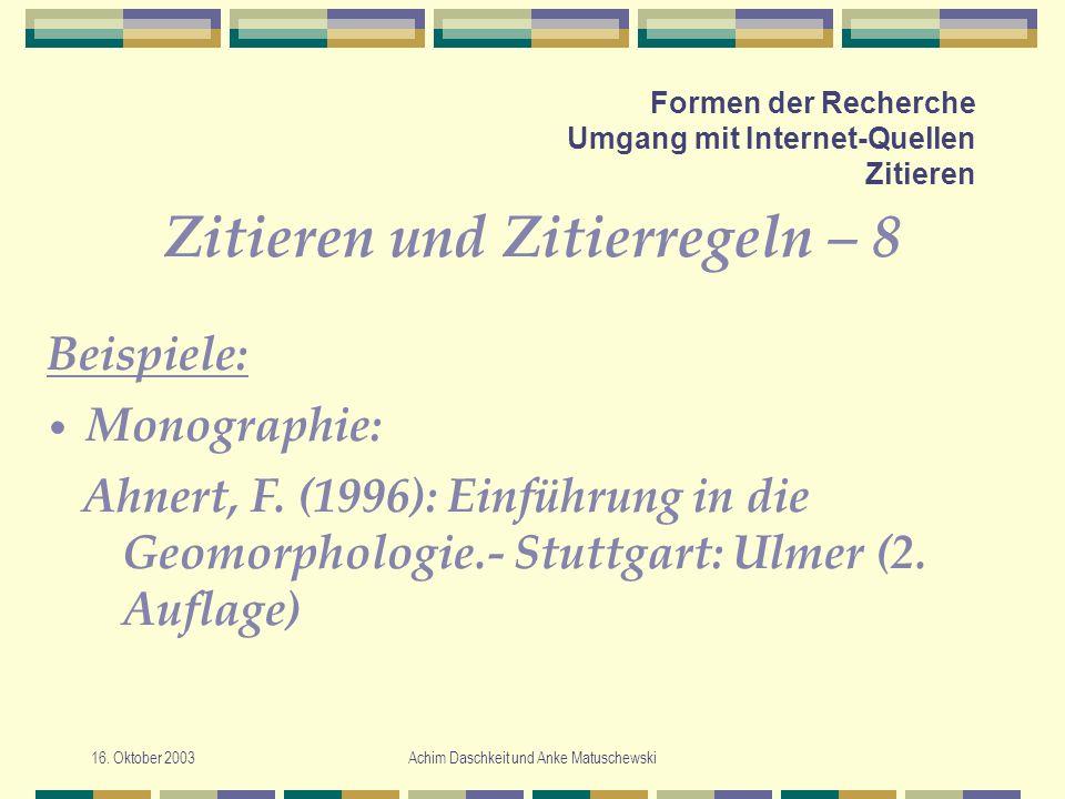 16. Oktober 2003Achim Daschkeit und Anke Matuschewski Formen der Recherche Umgang mit Internet-Quellen Zitieren Zitieren und Zitierregeln – 8 Ahnert,