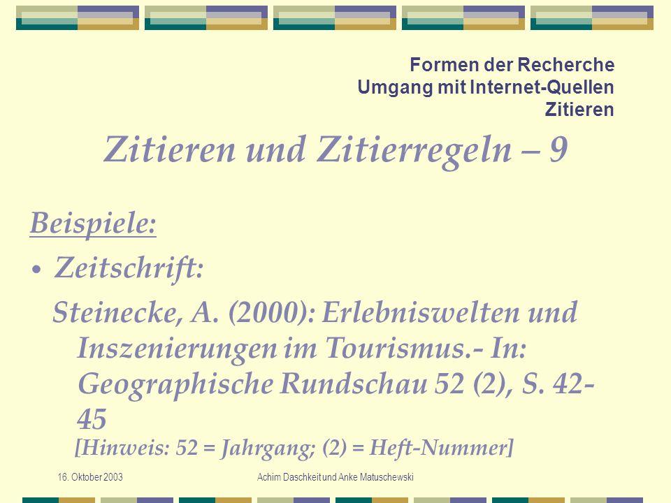 16. Oktober 2003Achim Daschkeit und Anke Matuschewski Formen der Recherche Umgang mit Internet-Quellen Zitieren Zitieren und Zitierregeln – 9 Steineck