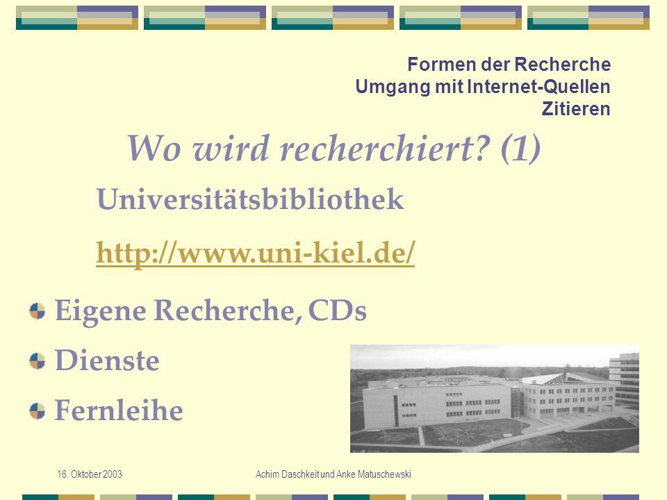 16. Oktober 2003Achim Daschkeit und Anke Matuschewski Formen der Recherche Umgang mit Internet-Quellen Zitieren Wo wird recherchiert? (1) Eigene Reche