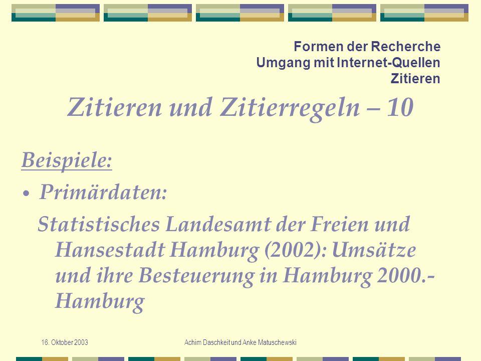 16. Oktober 2003Achim Daschkeit und Anke Matuschewski Formen der Recherche Umgang mit Internet-Quellen Zitieren Zitieren und Zitierregeln – 10 Statist
