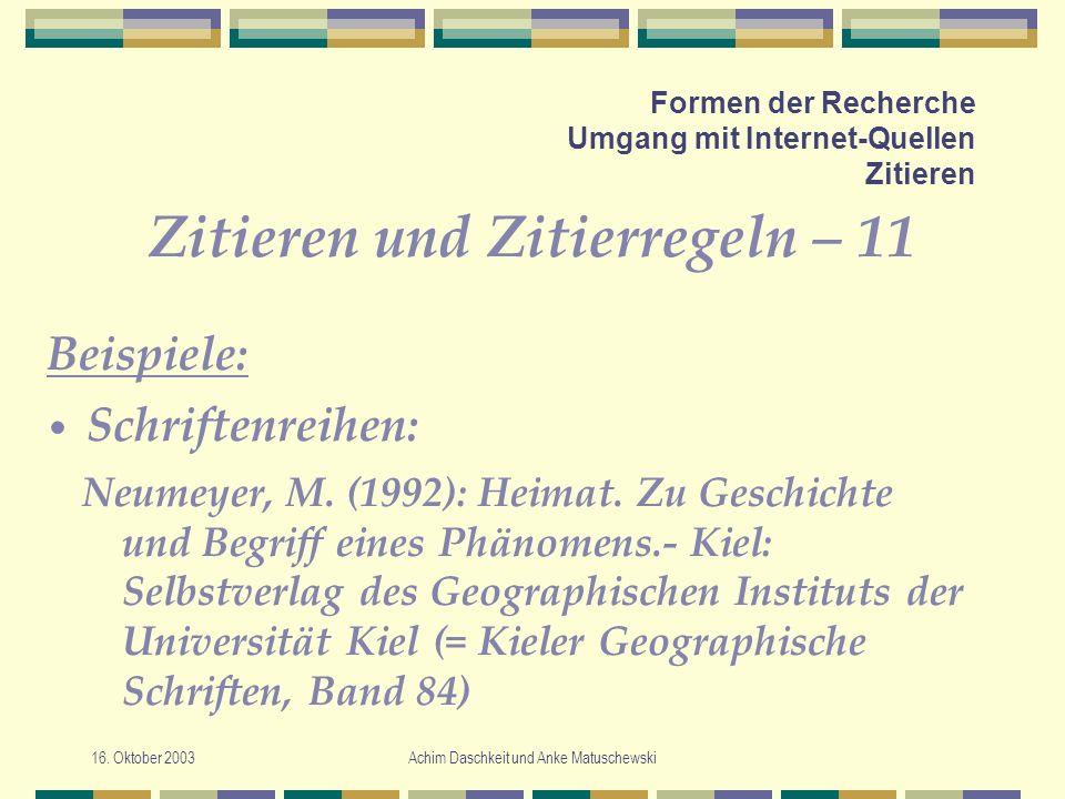 16. Oktober 2003Achim Daschkeit und Anke Matuschewski Formen der Recherche Umgang mit Internet-Quellen Zitieren Zitieren und Zitierregeln – 11 Neumeye
