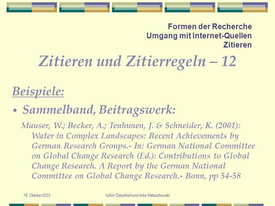 16. Oktober 2003Achim Daschkeit und Anke Matuschewski Formen der Recherche Umgang mit Internet-Quellen Zitieren Zitieren und Zitierregeln – 12 Mauser,