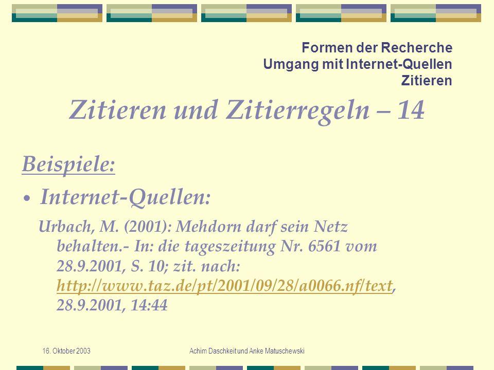 16. Oktober 2003Achim Daschkeit und Anke Matuschewski Formen der Recherche Umgang mit Internet-Quellen Zitieren Zitieren und Zitierregeln – 14 Urbach,