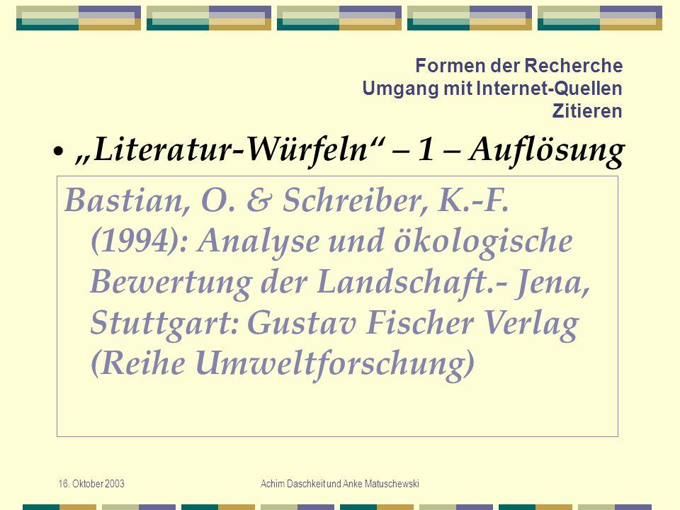 16. Oktober 2003Achim Daschkeit und Anke Matuschewski Formen der Recherche Umgang mit Internet-Quellen Zitieren Literatur-Würfeln – 1 – Auflösung Bast