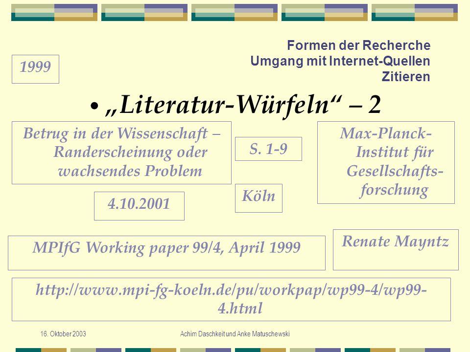 16. Oktober 2003Achim Daschkeit und Anke Matuschewski Formen der Recherche Umgang mit Internet-Quellen Zitieren Literatur-Würfeln – 2 Max-Planck- Inst