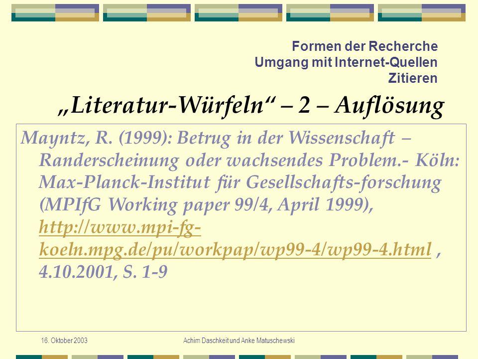 16. Oktober 2003Achim Daschkeit und Anke Matuschewski Formen der Recherche Umgang mit Internet-Quellen Zitieren Literatur-Würfeln – 2 – Auflösung Mayn
