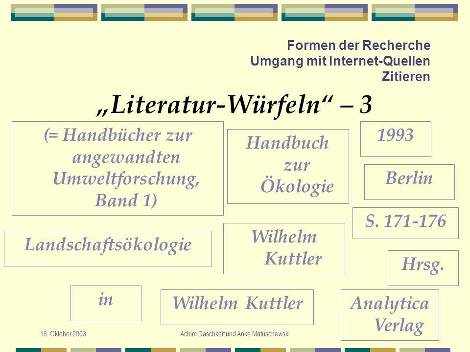 16. Oktober 2003Achim Daschkeit und Anke Matuschewski Formen der Recherche Umgang mit Internet-Quellen Zitieren Literatur-Würfeln – 3 Handbuch zur Öko