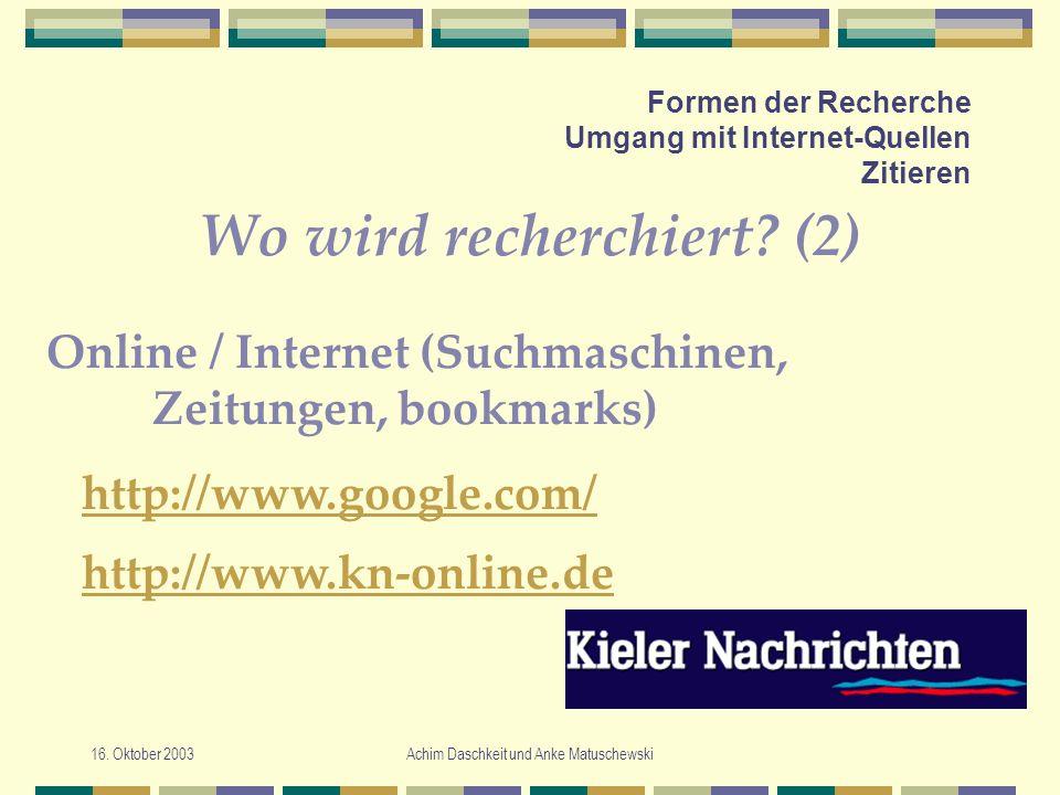 16. Oktober 2003Achim Daschkeit und Anke Matuschewski Formen der Recherche Umgang mit Internet-Quellen Zitieren Wo wird recherchiert? (2) http://www.g