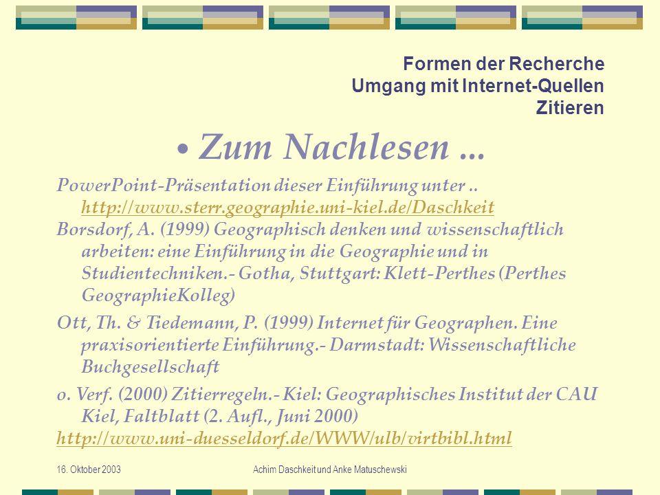 16. Oktober 2003Achim Daschkeit und Anke Matuschewski Formen der Recherche Umgang mit Internet-Quellen Zitieren Zum Nachlesen... PowerPoint-Präsentati