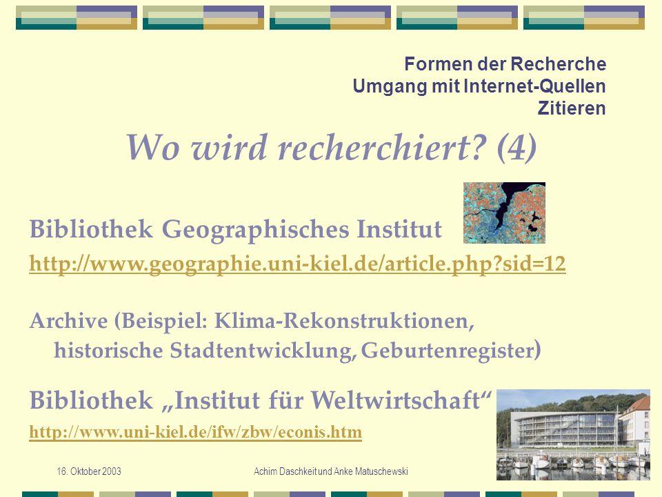 16. Oktober 2003Achim Daschkeit und Anke Matuschewski Formen der Recherche Umgang mit Internet-Quellen Zitieren Wo wird recherchiert? (4) Archive (Bei