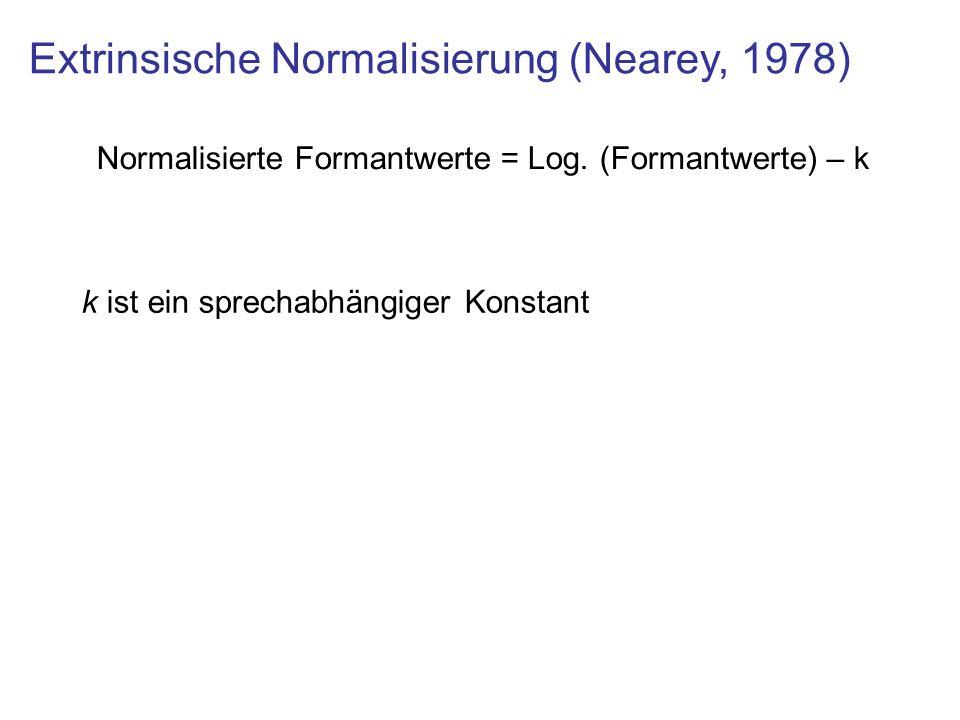 Extrinsische Normalisierung (Nearey, 1978) Normalisierte Formantwerte = Log. (Formantwerte) – k k ist ein sprechabhängiger Konstant