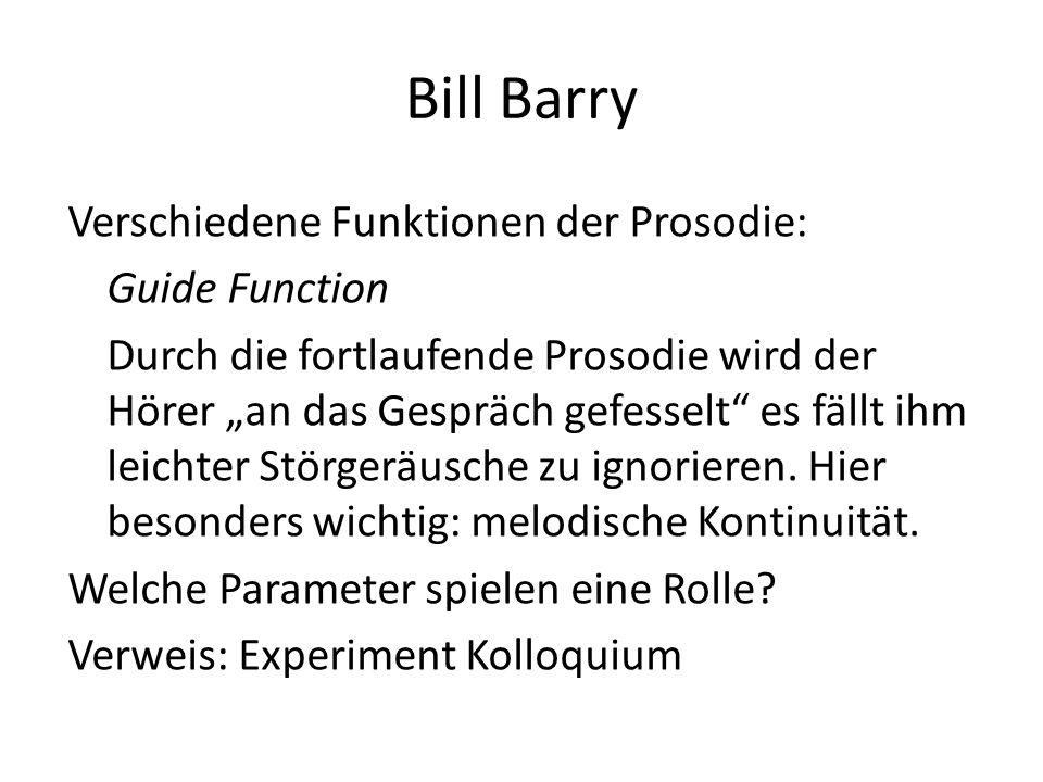 Bill Barry Verschiedene Funktionen der Prosodie: Guide Function Durch die fortlaufende Prosodie wird der Hörer an das Gespräch gefesselt es fällt ihm