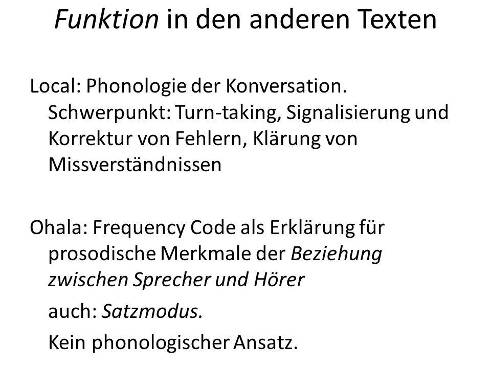 Funktion in den anderen Texten Local: Phonologie der Konversation. Schwerpunkt: Turn-taking, Signalisierung und Korrektur von Fehlern, Klärung von Mis