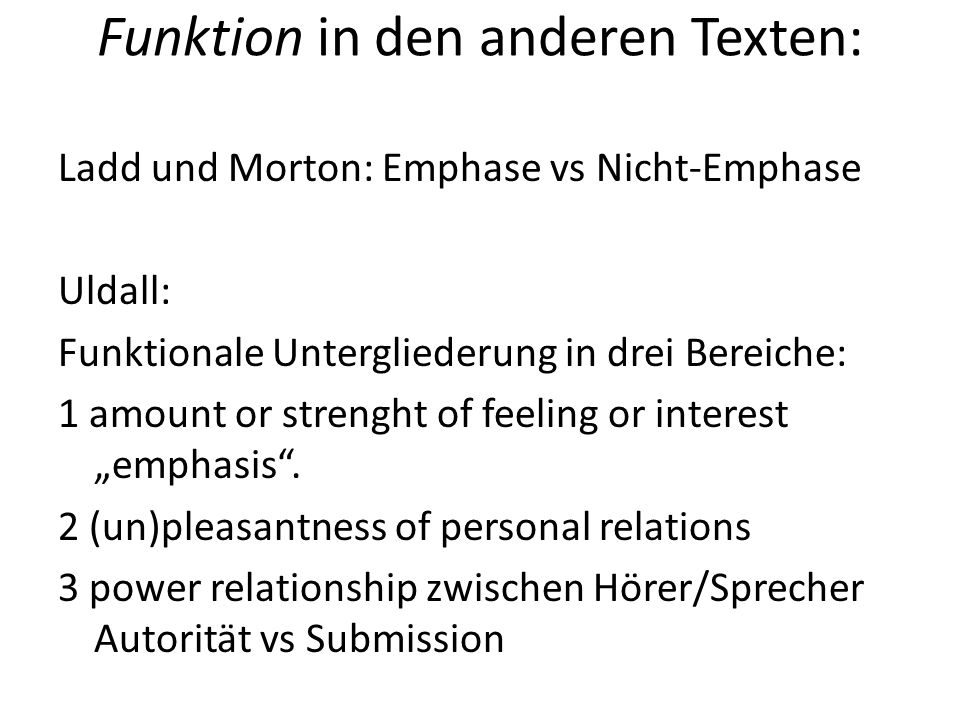 Funktion in den anderen Texten: Ladd und Morton: Emphase vs Nicht-Emphase Uldall: Funktionale Untergliederung in drei Bereiche: 1 amount or strenght o