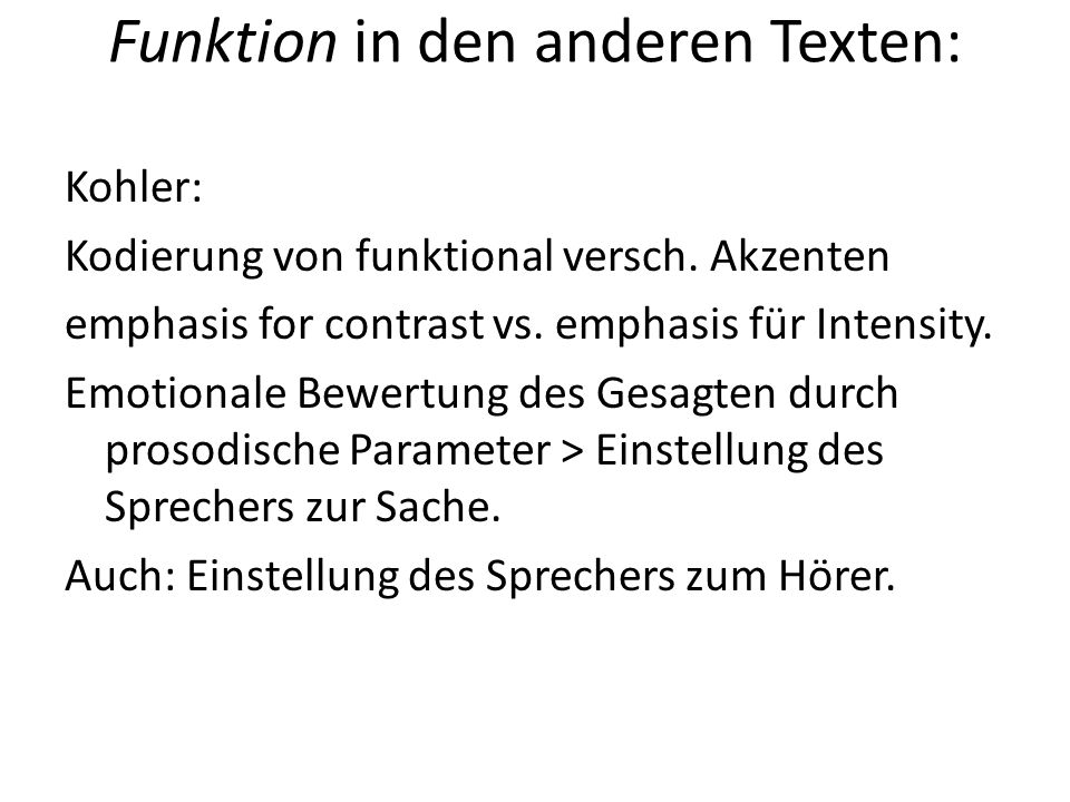 Funktion in den anderen Texten: Kohler: Kodierung von funktional versch. Akzenten emphasis for contrast vs. emphasis für Intensity. Emotionale Bewertu
