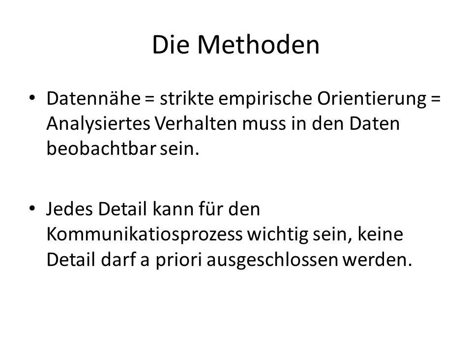 Die Methoden Datennähe = strikte empirische Orientierung = Analysiertes Verhalten muss in den Daten beobachtbar sein. Jedes Detail kann für den Kommun