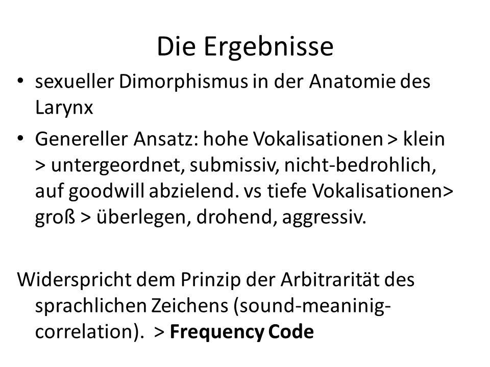 Die Ergebnisse sexueller Dimorphismus in der Anatomie des Larynx Genereller Ansatz: hohe Vokalisationen > klein > untergeordnet, submissiv, nicht-bedr