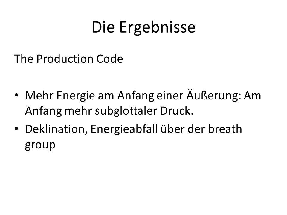 Die Ergebnisse The Production Code Mehr Energie am Anfang einer Äußerung: Am Anfang mehr subglottaler Druck. Deklination, Energieabfall über der breat