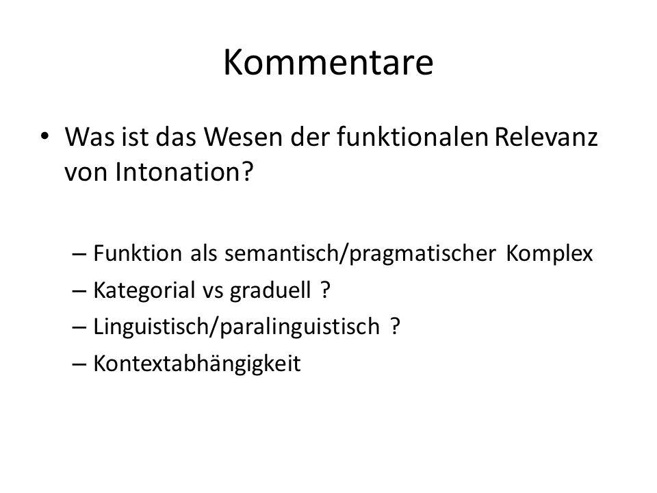 Kommentare Was ist das Wesen der funktionalen Relevanz von Intonation? – Funktion als semantisch/pragmatischer Komplex – Kategorial vs graduell ? – Li
