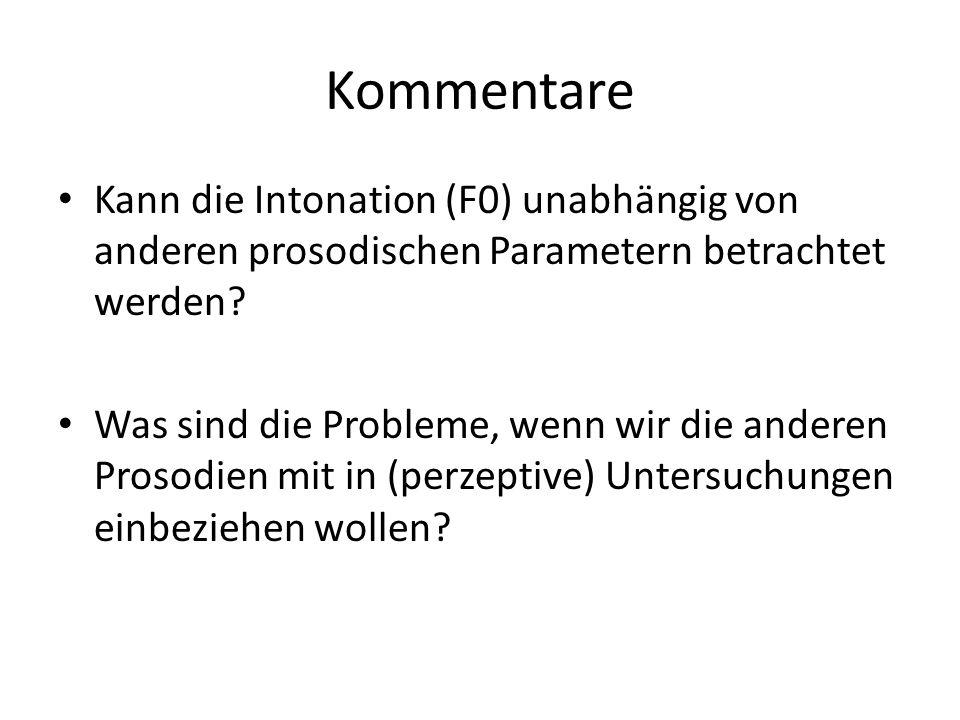 Kommentare Kann die Intonation (F0) unabhängig von anderen prosodischen Parametern betrachtet werden? Was sind die Probleme, wenn wir die anderen Pros