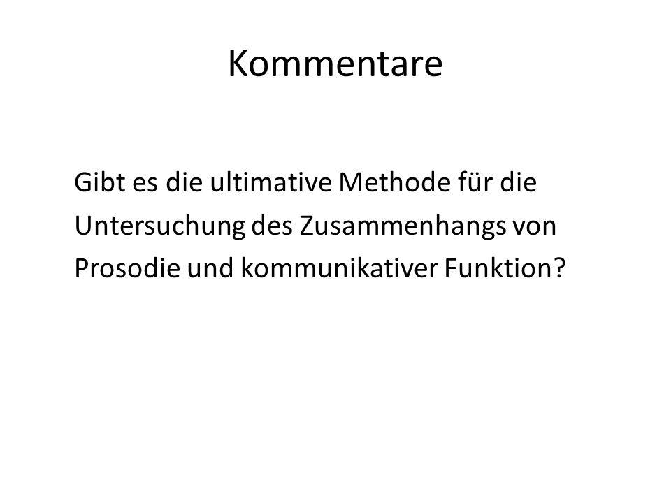 Kommentare Gibt es die ultimative Methode für die Untersuchung des Zusammenhangs von Prosodie und kommunikativer Funktion?