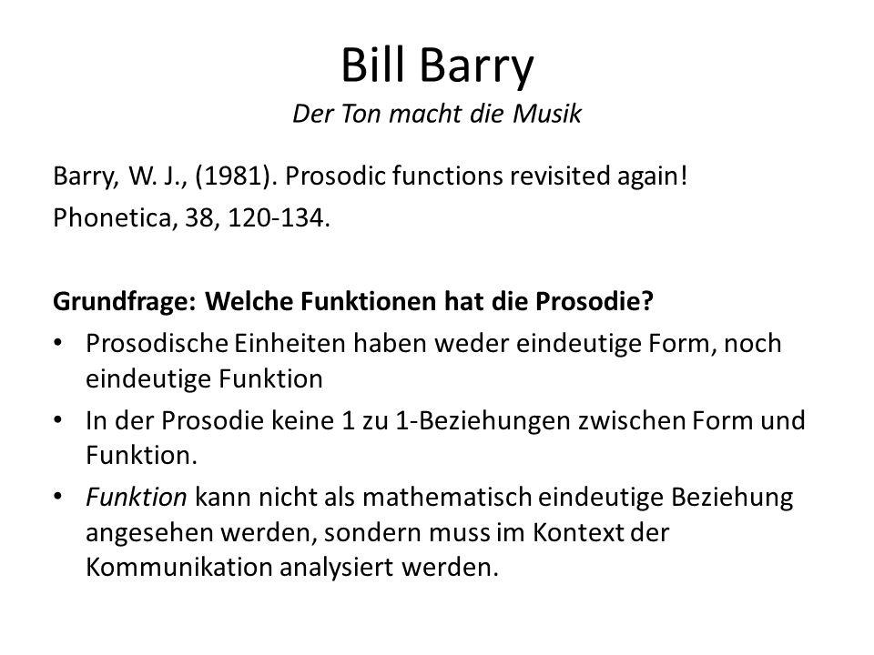 Bill Barry Verschiedene Funktionen der Prosodie: Speaker Attitude Das System der prosodisch relevanten Kategorien wird überlagert von der Einstellung des Sprechers zum Hörer und zum Sachverhalt Welche Parameter spielen eine Rolle?