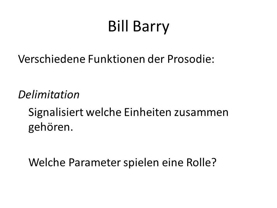 Bill Barry Verschiedene Funktionen der Prosodie: Focussing Fokus kann an jede Stelle wandern (je nach Situation und Satzsemantik) Welche Parameter spielen eine Rolle?