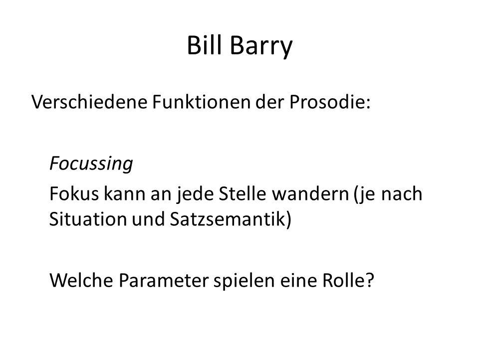 Bill Barry Verschiedene Funktionen der Prosodie: Interaction Funktion Gliedert das gesagte in die thematische Struktur ein Steuert Turn-taking Welche Parameter spielen eine Rolle?