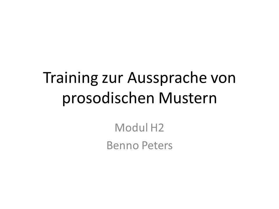 Training zur Aussprache von prosodischen Mustern Modul H2 Benno Peters