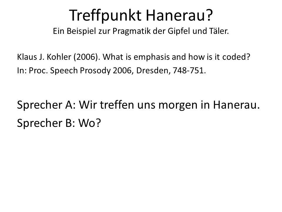 Treffpunkt Hanerau? Ein Beispiel zur Pragmatik der Gipfel und Täler. Klaus J. Kohler (2006). What is emphasis and how is it coded? In: Proc. Speech Pr
