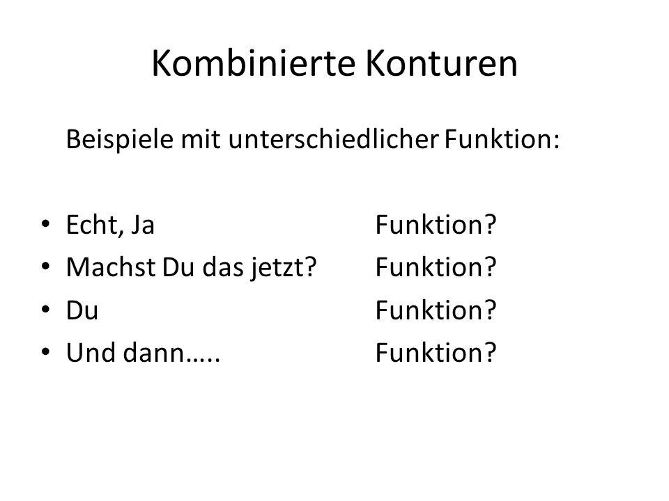 Kombinierte Konturen Beispiele mit unterschiedlicher Funktion: Echt, JaFunktion? Machst Du das jetzt?Funktion? DuFunktion? Und dann…..Funktion?
