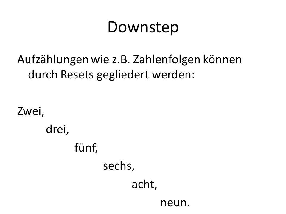 Downstep Aufzählungen wie z.B. Zahlenfolgen können durch Resets gegliedert werden: Zwei, drei, fünf, sechs, acht, neun.