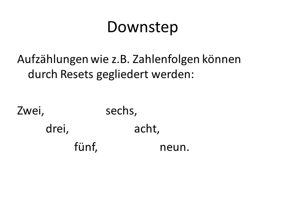 Downstep Aufzählungen wie z.B. Zahlenfolgen können durch Resets gegliedert werden: Zwei, sechs, drei, acht, fünf, neun.