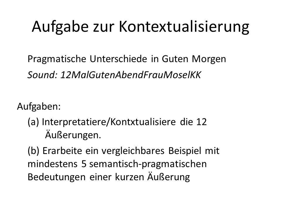Aufgabe zur Kontextualisierung Pragmatische Unterschiede in Guten Morgen Sound: 12MalGutenAbendFrauMoselKK Aufgaben: (a) Interpretatiere/Kontxtualisie