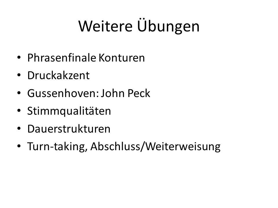 Weitere Übungen Phrasenfinale Konturen Druckakzent Gussenhoven: John Peck Stimmqualitäten Dauerstrukturen Turn-taking, Abschluss/Weiterweisung