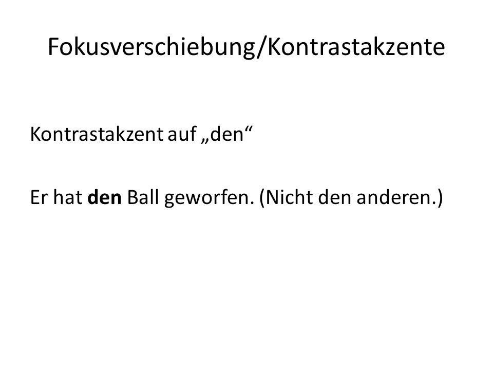 Fokusverschiebung/Kontrastakzente Kontrastakzent auf den Er hat den Ball geworfen. (Nicht den anderen.)