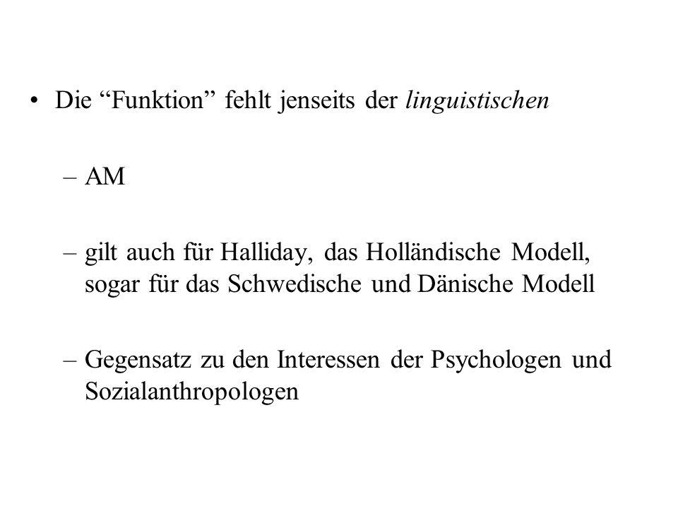 Die Funktion fehlt jenseits der linguistischen –AM –gilt auch für Halliday, das Holländische Modell, sogar für das Schwedische und Dänische Modell –Gegensatz zu den Interessen der Psychologen und Sozialanthropologen