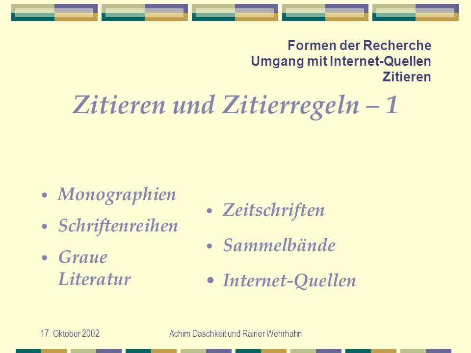 17. Oktober 2002Achim Daschkeit und Rainer Wehrhahn Formen der Recherche Umgang mit Internet-Quellen Zitieren Zitieren und Zitierregeln – 1 Monographi
