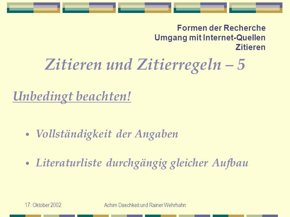 17. Oktober 2002Achim Daschkeit und Rainer Wehrhahn Formen der Recherche Umgang mit Internet-Quellen Zitieren Zitieren und Zitierregeln – 5 Unbedingt